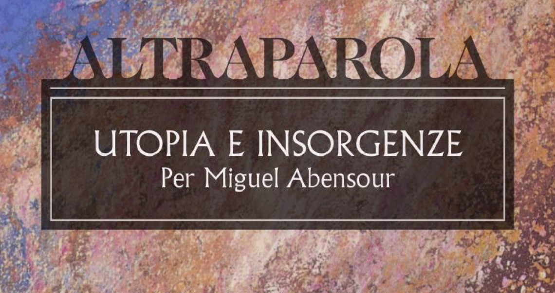 Altraparola n. 1 – Utopia e insorgenze. Per Miguel Abensour
